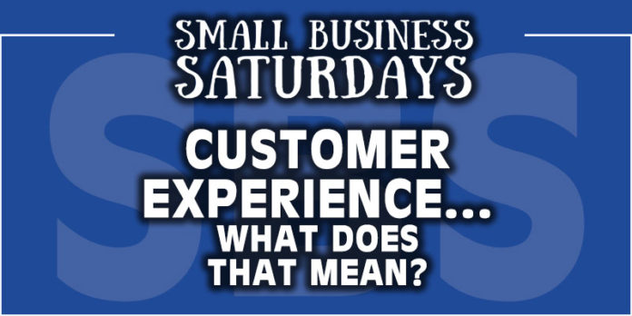 Small Business Saturdays: Customer Experience... What Does That Mean?