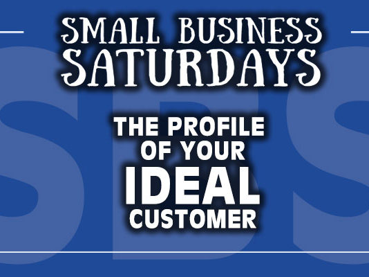 Small Business Saturdays: The Profile of Your Ideal Customer