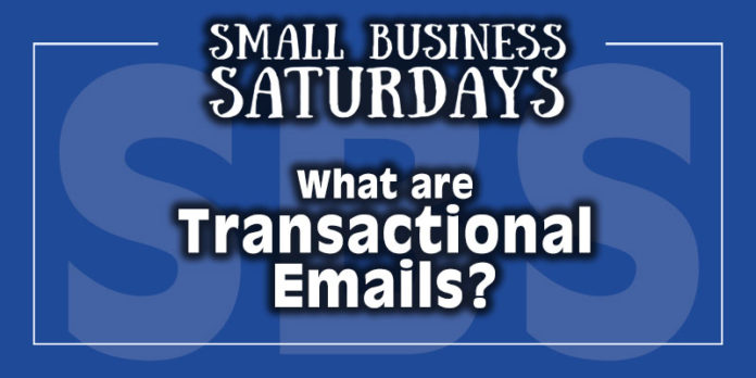 Small Business Saturdays: What are Transactional Emails?