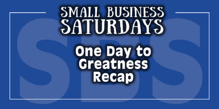 Small Business Saturdays: The One Day to Greatness Recap