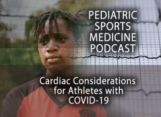 Pediatric Sports Medicine Podcast: Considering Cardiac Concerns for Athletes with COVID-19...