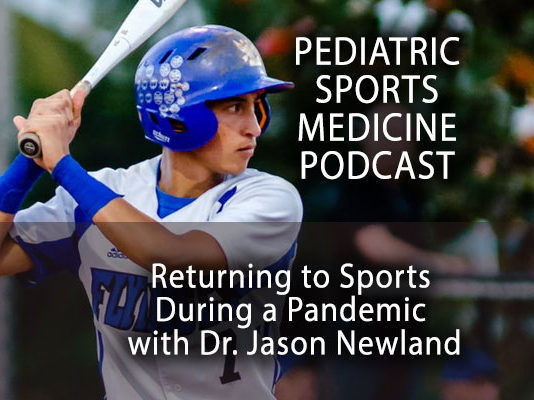 Pediatric Sports Medicine Podcast: Returning to Sports During a Pandemic with Dr. Jason Newland