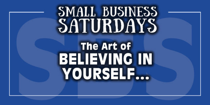 Small Business Saturdays: Art of Believing in Yourself