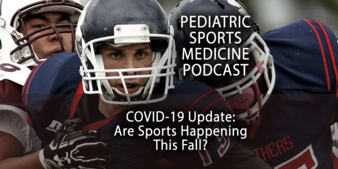 Pediatric Sports Medicine Podcast: The Fall Sports Question - A COVID-19 Update...