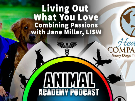 The Animal Academy Podcast: Coveting Your Passions and Thriving - A Conversation with Jane Miller