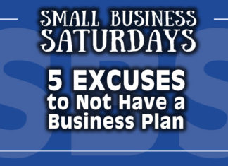 Small Business Saturdays: 5 Excuses to Not Have a Business Plan