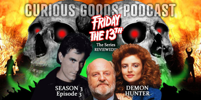 """Curious Goods: A Review of """"Demon Hunter"""" – Season 3, Episode 3 of Friday The 13th: The Series"""