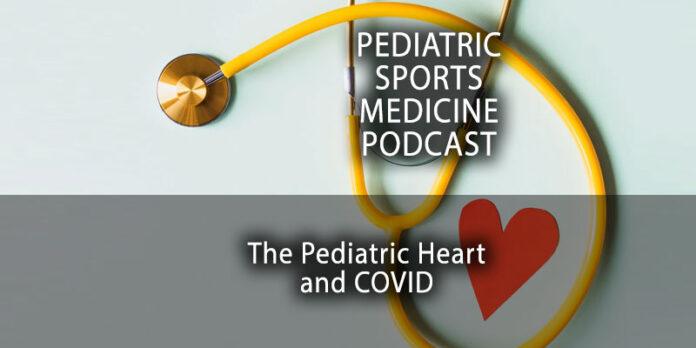 The Pediatric Sports Medicine Podcast: How COVID is Impacting The Pediatric Heart