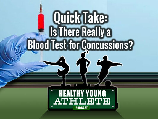 Healthy Young Athlete Podcast: A Blood Test to Deduce Concussions?