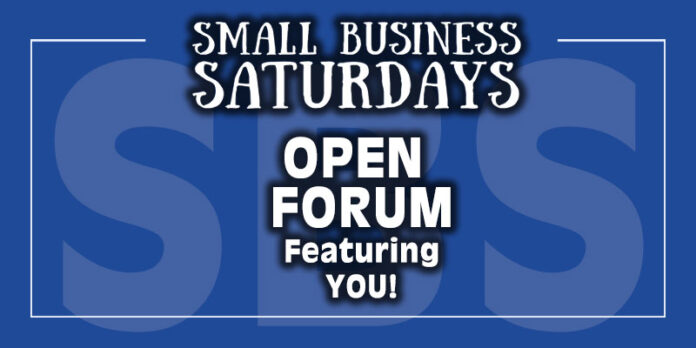 Small Business Saturdays: Open Forum Featuring... YOU!