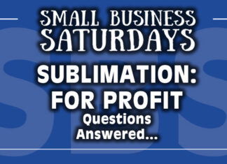 Small Business Saturdays: Sublimation for Profit: Questions Answered...