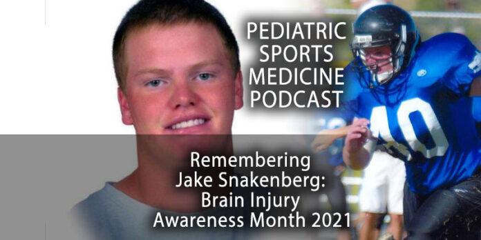 Pediatric Sports Medicine Podcast: Brain Injury Awareness Month, 2021: Remembering Jake Snakenberg