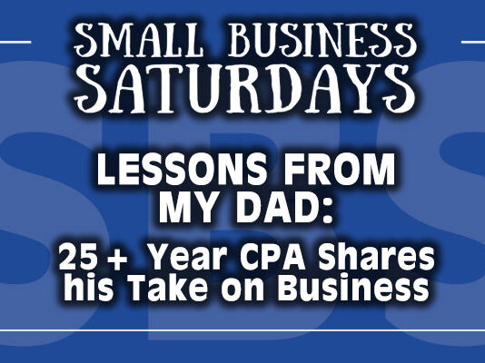 Small Business Saturdays: Lessons from My Dad: A 25+ Year CPA Shares...