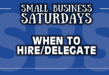 Small Business Saturdays: When to Hire/Delegate...
