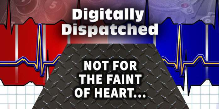 Not For the Faint of Heart - The Digitally Dispatched Podcast