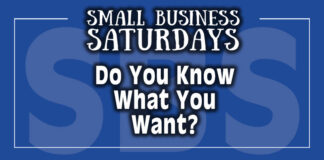 Small Business Saturdays: Do You Know What You Want?