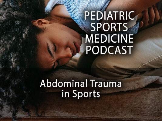 Pediatric Sports Medicine Podcast: Let's Talk About Abdominal Injuries...
