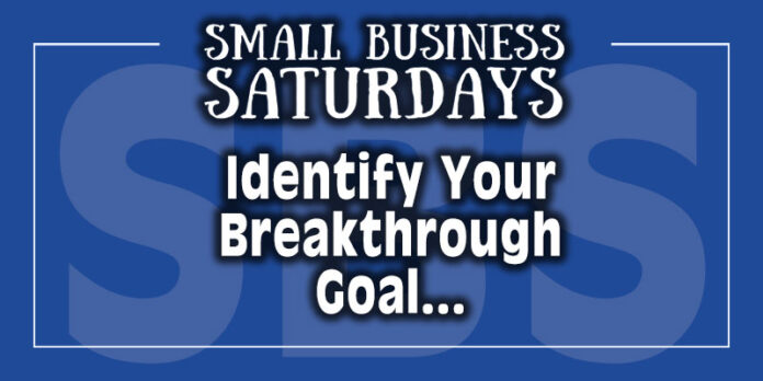 Small Business Saturdays: Identify Your Breakthrough Goal