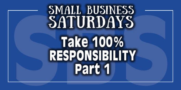 Small Business Saturdays: Take 100% Accountability - Part 1
