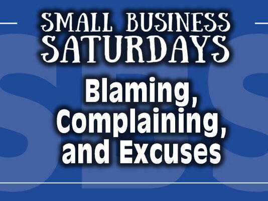 Small Business Saturdays: Blaming, Complaining, and Excuses